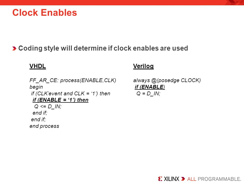 Clock Enables Coding style will determine if clock enables are used