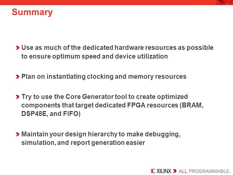 Summary Use as much of the dedicated hardware resources as possible to ensure optimum speed and device utilization.