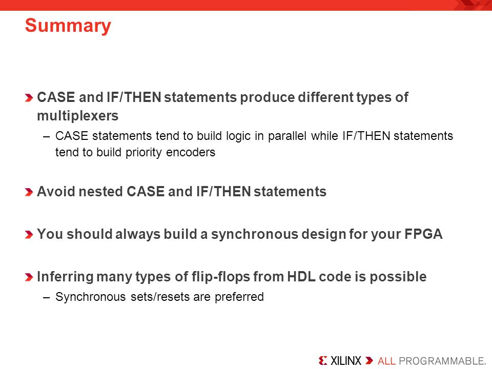 Summary CASE and IF/THEN statements produce different types of multiplexers.