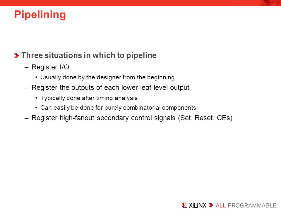 Pipelining Three situations in which to pipeline Register I/O