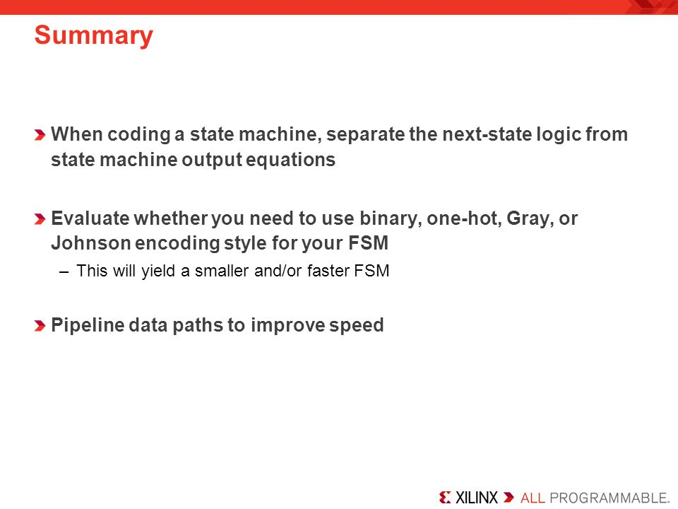 Summary When coding a state machine, separate the next-state logic from state machine output equations.
