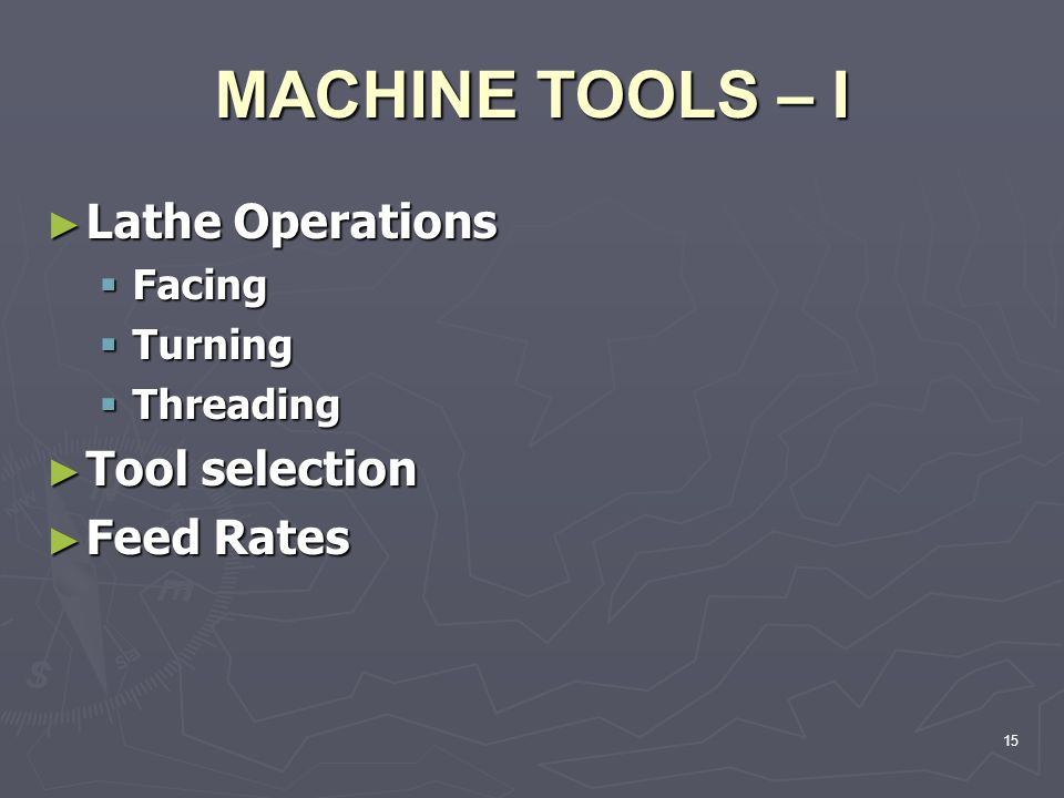 MACHINE TOOLS – I Lathe Operations Tool selection Feed Rates Facing