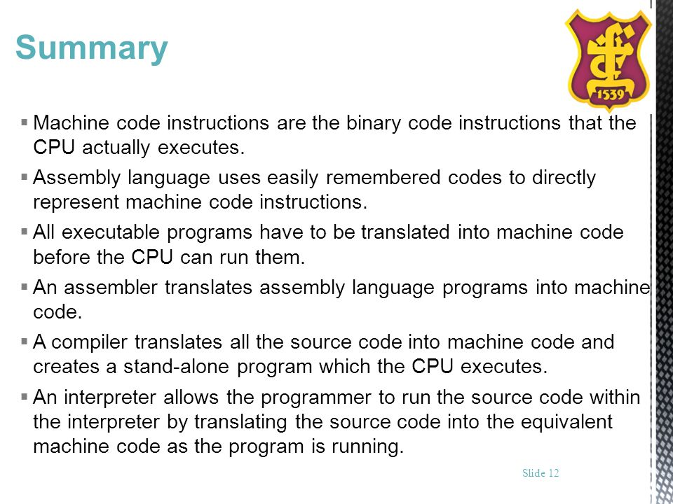 Summary Machine code instructions are the binary code instructions that the CPU actually executes.