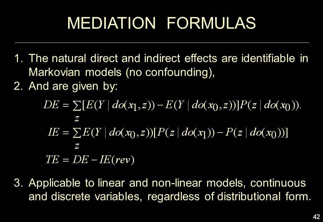 MEDIATION FORMULAS The natural direct and indirect effects are identifiable in Markovian models (no confounding),