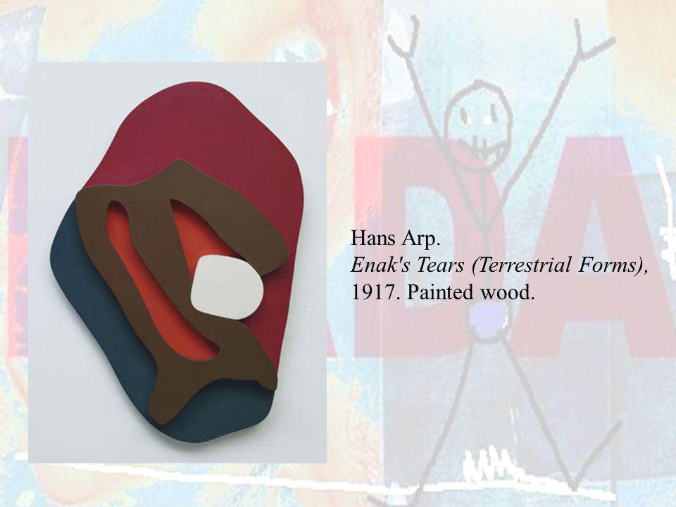 Hans Arp. Enak s Tears (Terrestrial Forms), 1917. Painted wood.