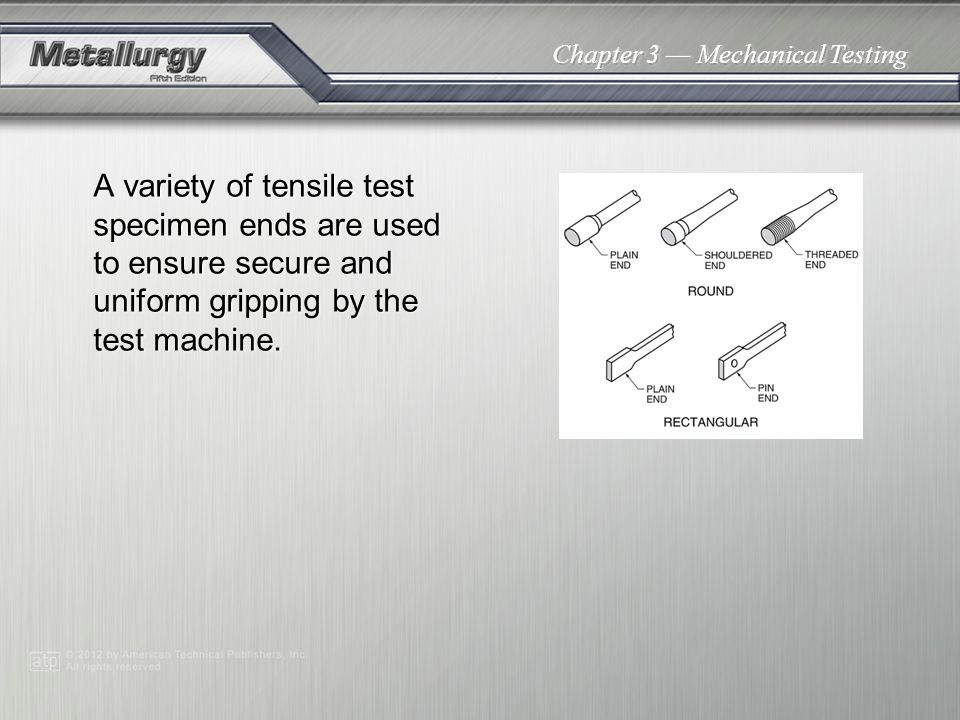 A variety of tensile test specimen ends are used to ensure secure and uniform gripping by the test machine.