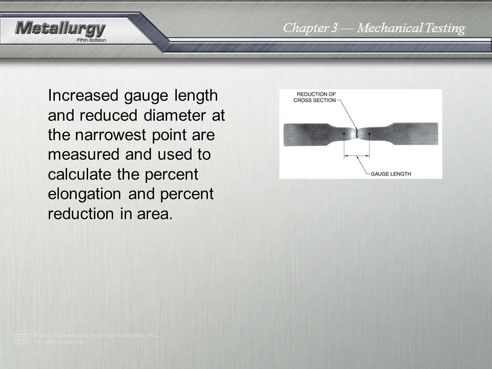 Increased gauge length and reduced diameter at the narrowest point are measured and used to calculate the percent elongation and percent reduction in area.