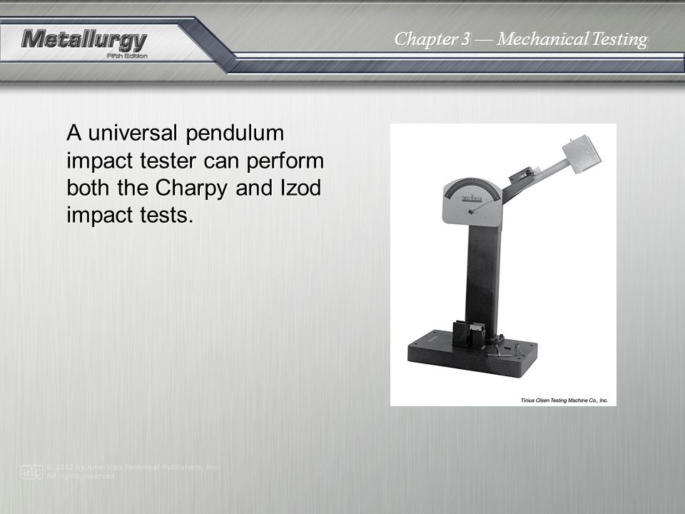 A universal pendulum impact tester can perform both the Charpy and Izod impact tests.