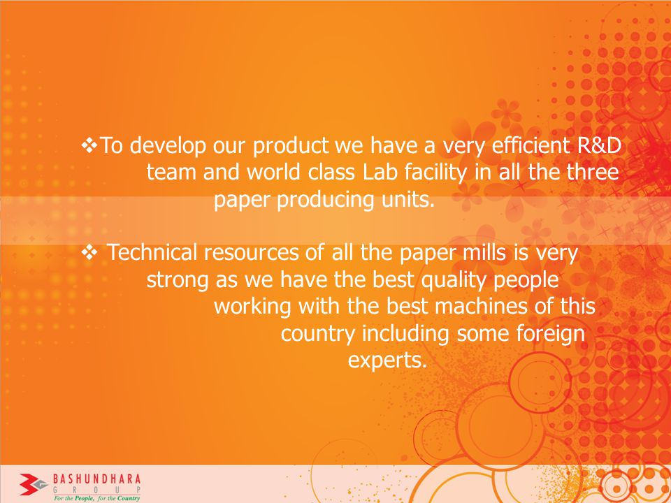 To develop our product we have a very efficient R&D
