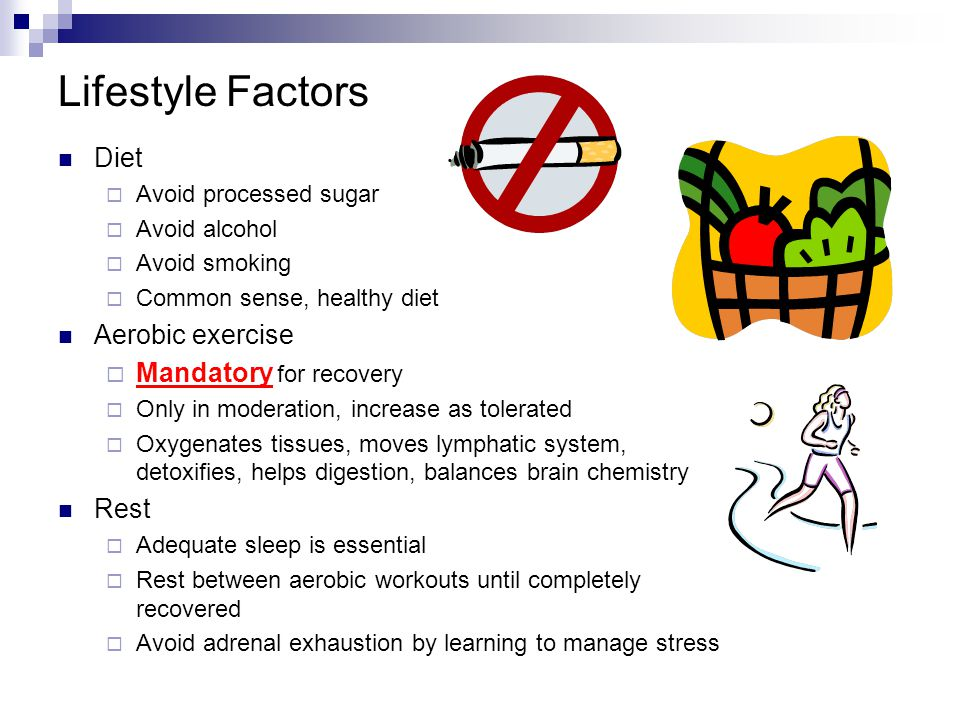 Lifestyle Factors Diet Aerobic exercise Mandatory for recovery Rest