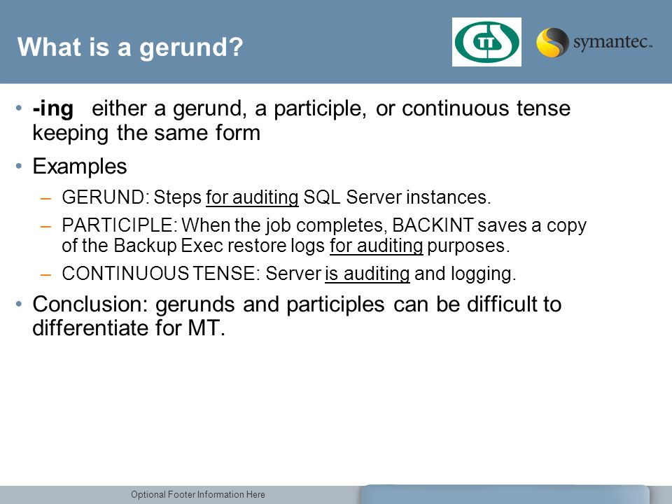 What is a gerund -ing either a gerund, a participle, or continuous tense keeping the same form. Examples.