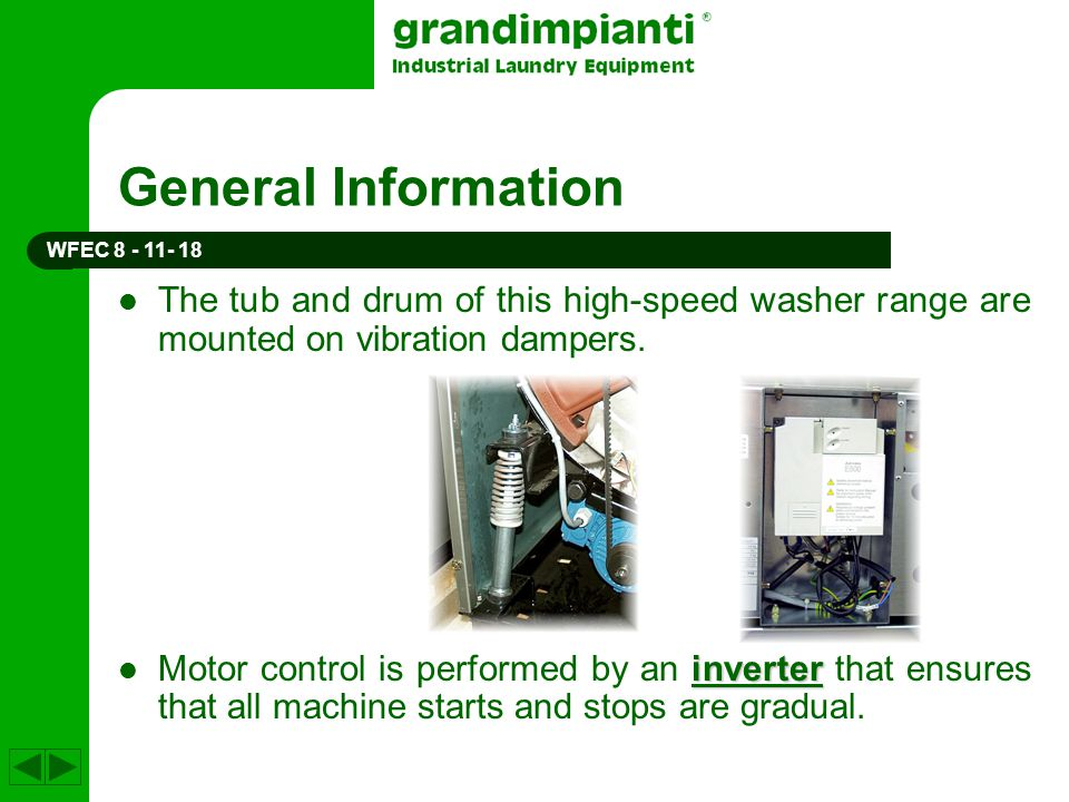 General Information WFEC 8 - 11- 18. The tub and drum of this high-speed washer range are mounted on vibration dampers.