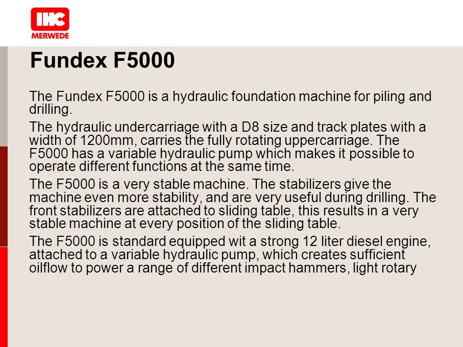 Fundex F5000 The Fundex F5000 is a hydraulic foundation machine for piling and drilling.