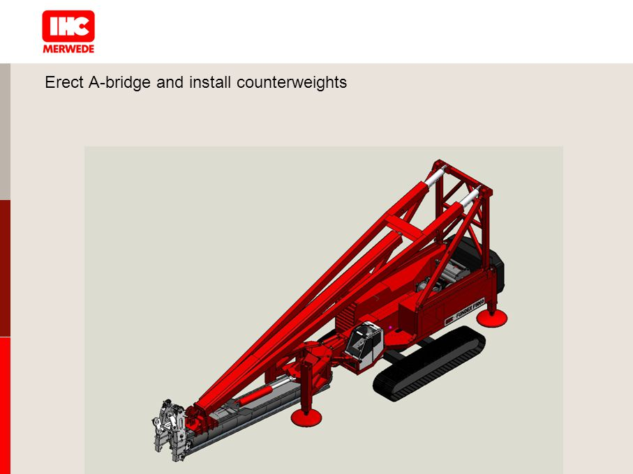 Erect A-bridge and install counterweights