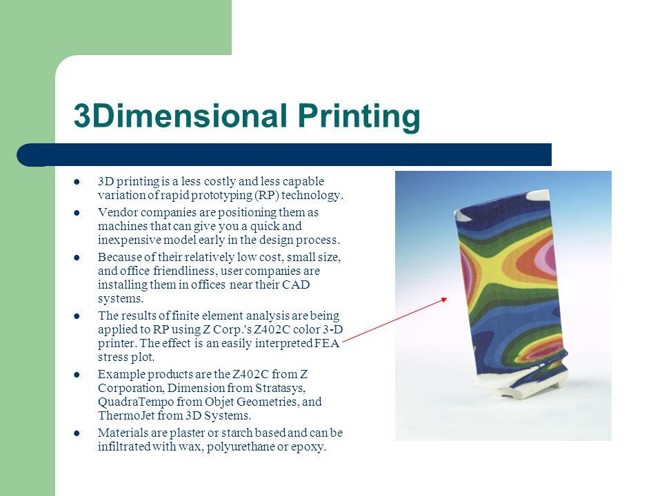 3Dimensional Printing 3D printing is a less costly and less capable variation of rapid prototyping (RP) technology.