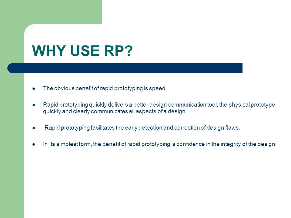 WHY USE RP The obvious benefit of rapid prototyping is speed.