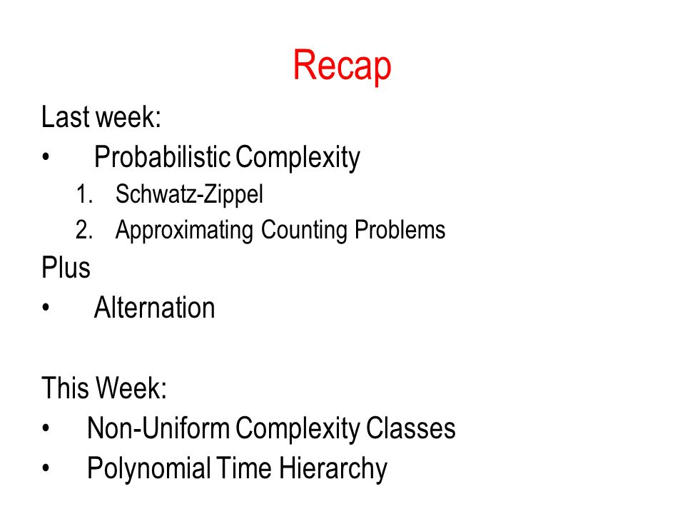 Recap Last week: Probabilistic Complexity Plus Alternation This Week: