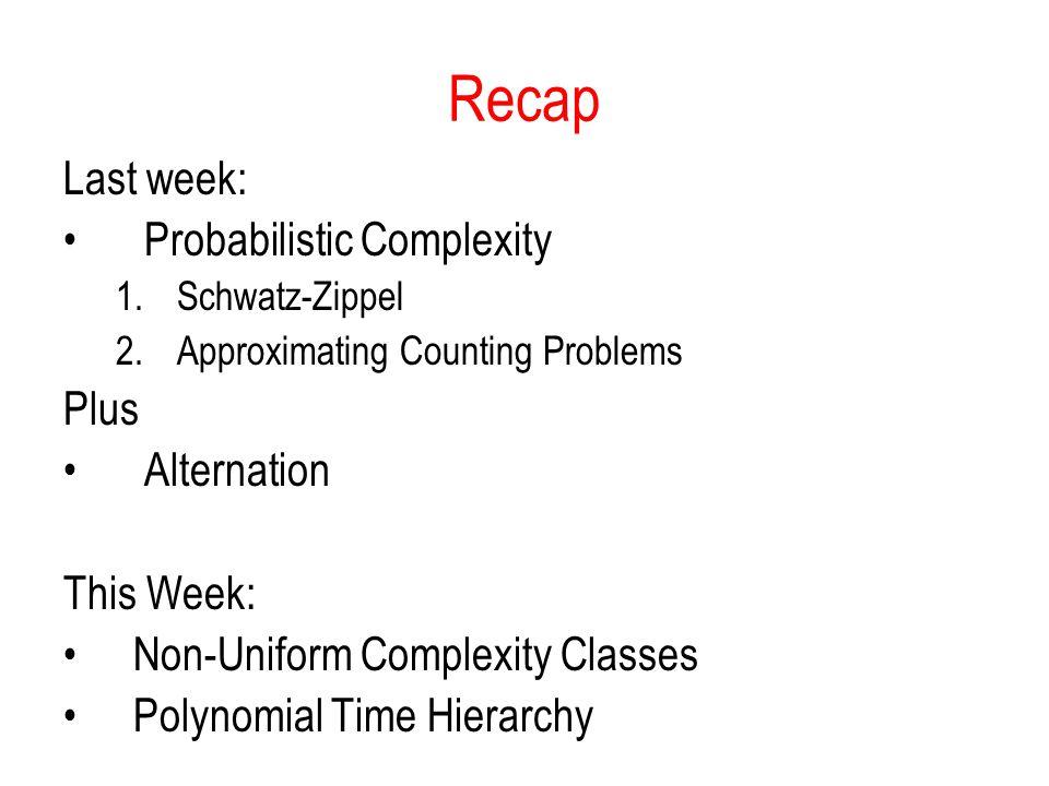 Recap Last week: Probabilistic Complexity Plus Alternation This Week: