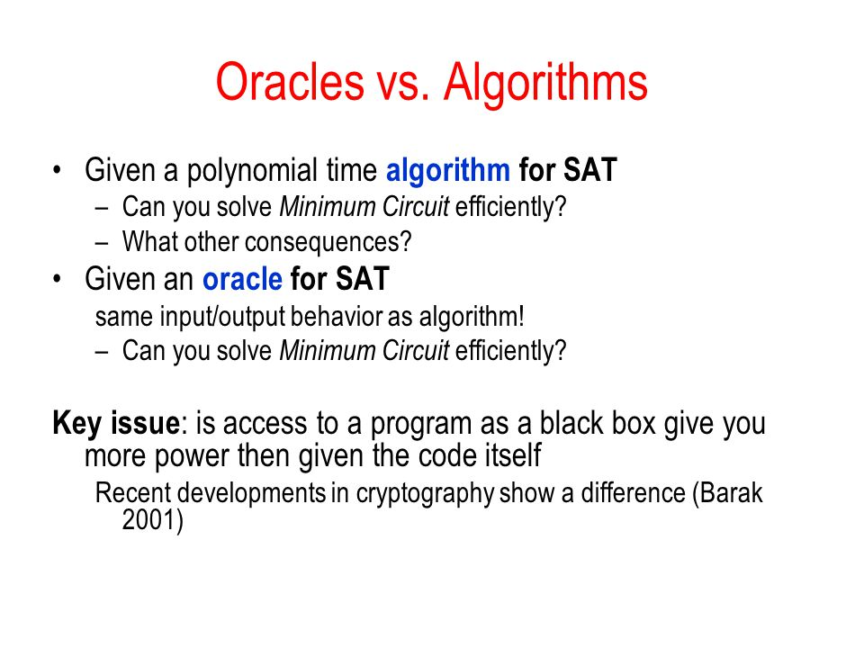 Oracles vs. Algorithms Given a polynomial time algorithm for SAT