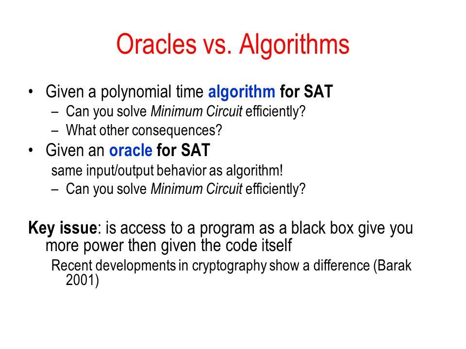 Oracles vs. Algorithms Given a polynomial time algorithm for SAT