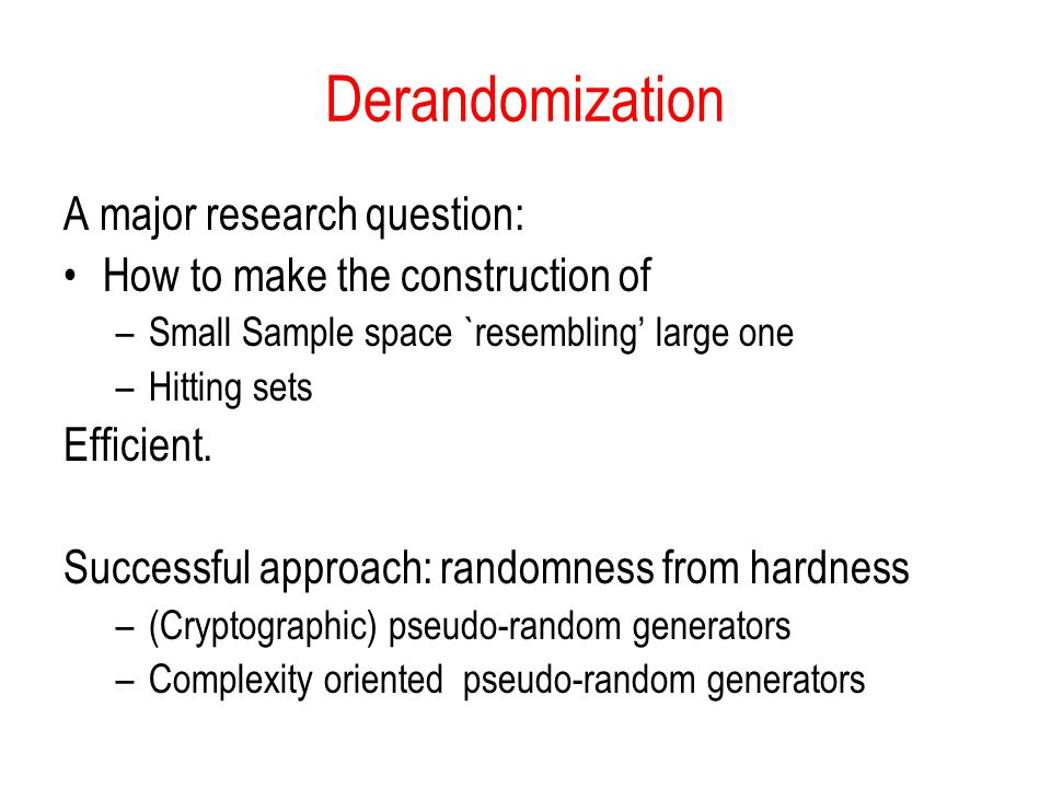 Derandomization A major research question: