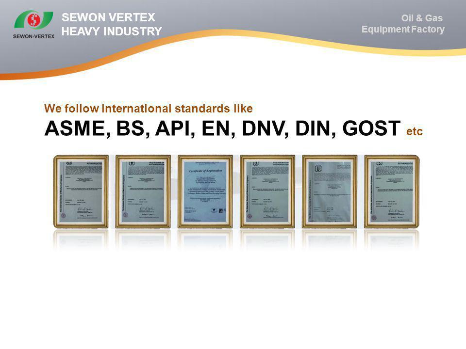 ASME, BS, API, EN, DNV, DIN, GOST etc