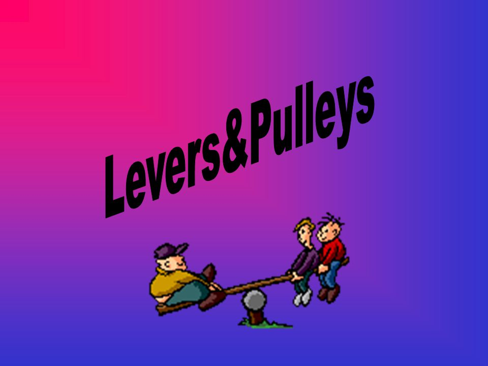 Levers&Pulleys