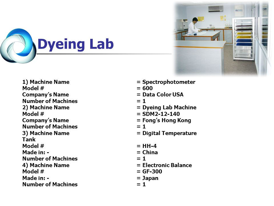 Dyeing Lab 1) Machine Name = Spectrophotometer Model # = 600