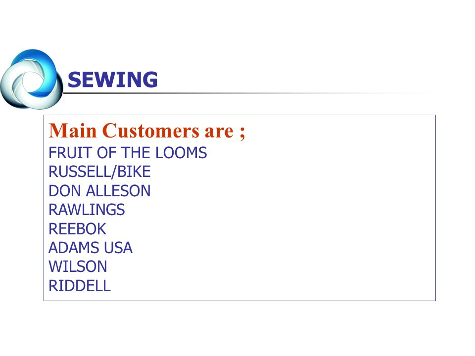 SEWING Main Customers are ; FRUIT OF THE LOOMS RUSSELL/BIKE