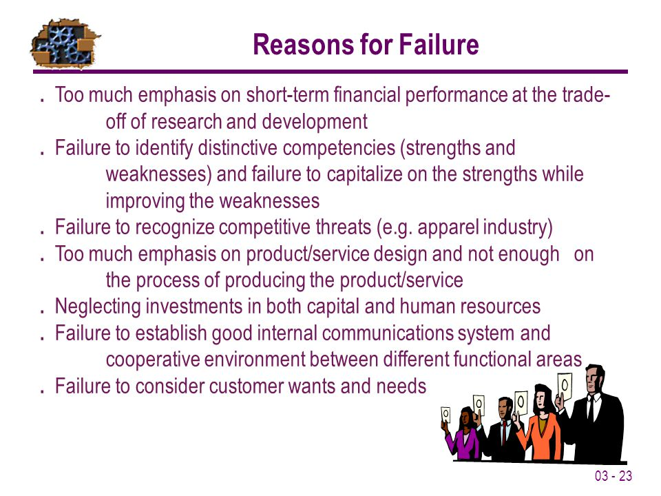 Reasons for Failure . Too much emphasis on short-term financial performance at the trade- off of research and development.