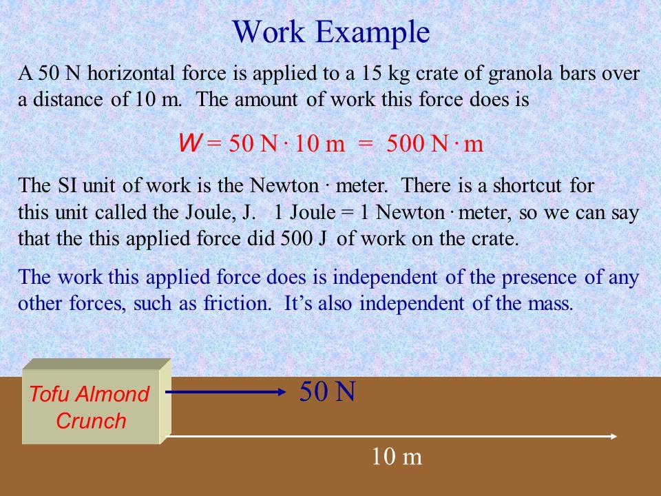 Work Example 50 N W = 50 N · 10 m = 500 N · m 10 m