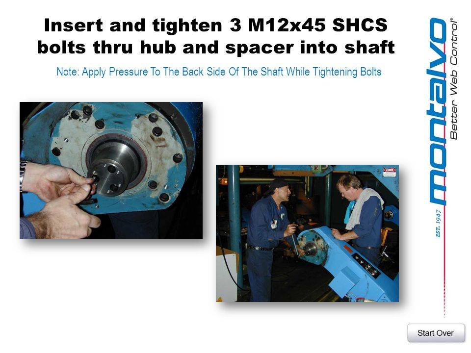 Insert and tighten 3 M12x45 SHCS bolts thru hub and spacer into shaft