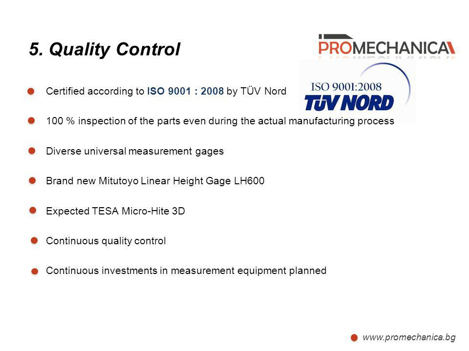 5. Quality Control Certified according to ISO 9001 : 2008 by TÜV Nord