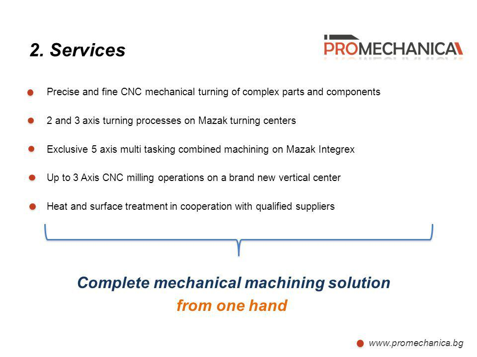 2. Services Precise and fine CNC mechanical turning of complex parts and components. 2 and 3 axis turning processes on Mazak turning centers.
