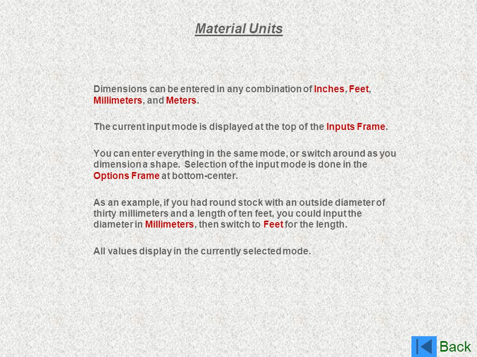 Material Units Dimensions can be entered in any combination of Inches, Feet, Millimeters, and Meters.