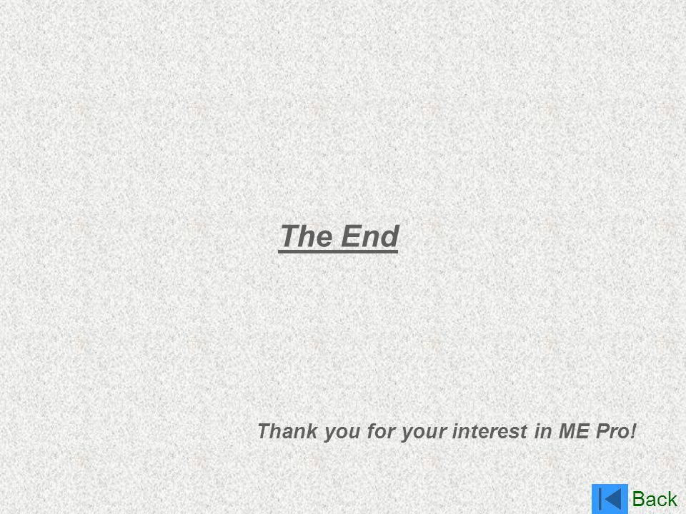 The End Thank you for your interest in ME Pro!