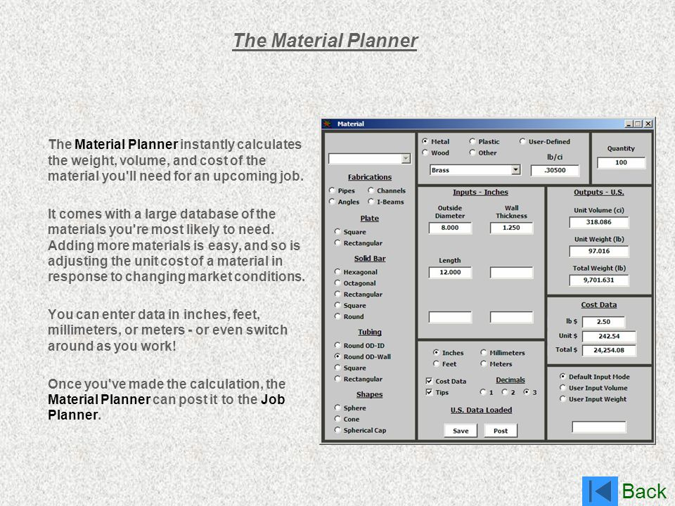 The Material Planner The Material Planner instantly calculates the weight, volume, and cost of the material you ll need for an upcoming job.