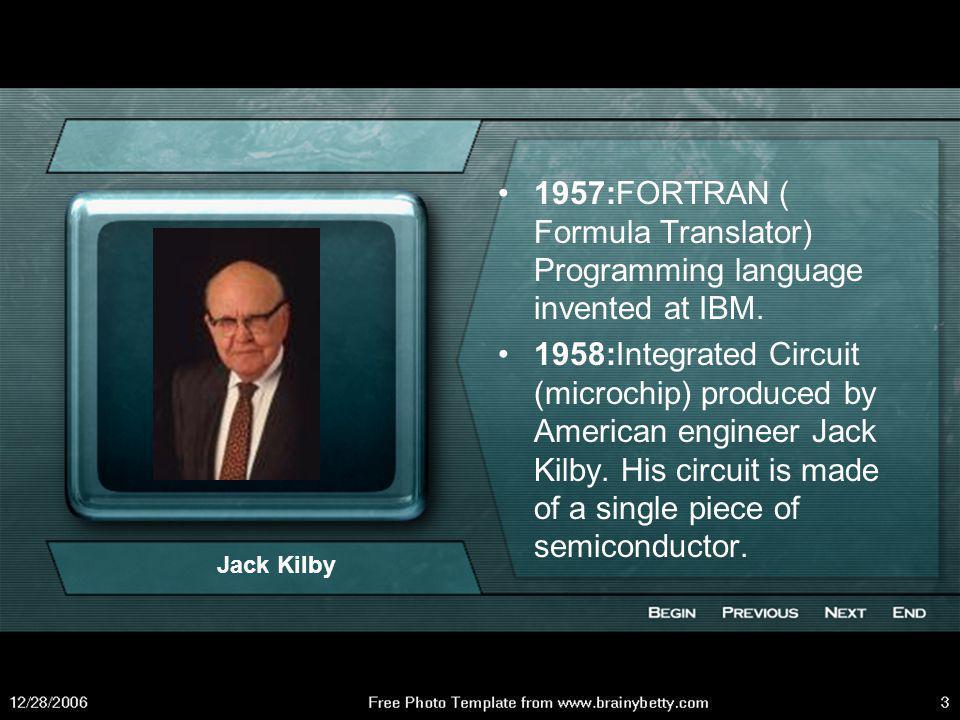 1957:FORTRAN ( Formula Translator) Programming language invented at IBM.