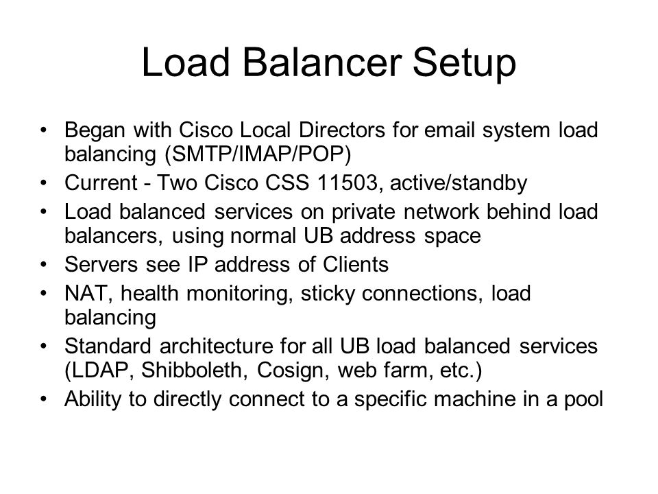 Load Balancer Setup Began with Cisco Local Directors for email system load balancing (SMTP/IMAP/POP)