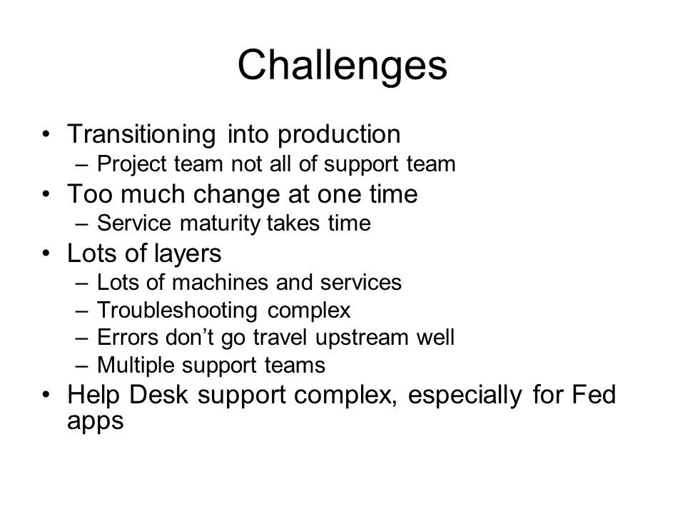 Challenges Transitioning into production Too much change at one time