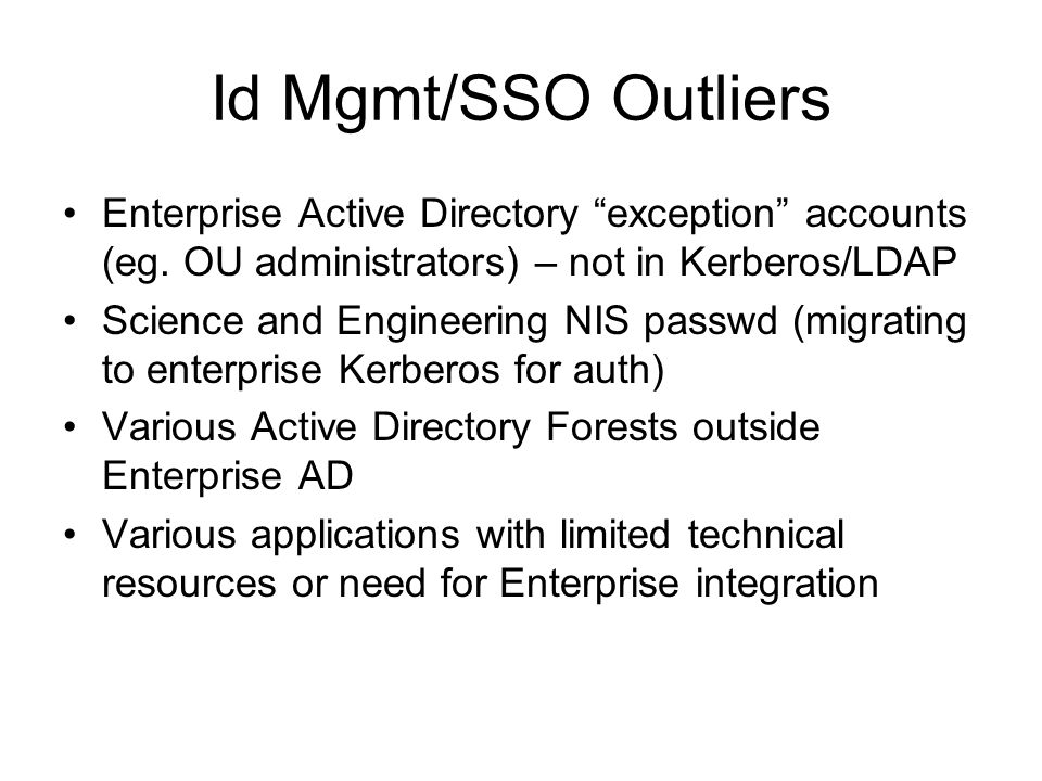 Id Mgmt/SSO Outliers Enterprise Active Directory exception accounts (eg. OU administrators) – not in Kerberos/LDAP.