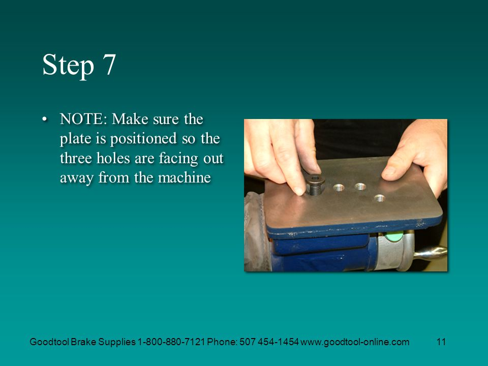 Step 7 NOTE: Make sure the plate is positioned so the three holes are facing out away from the machine.