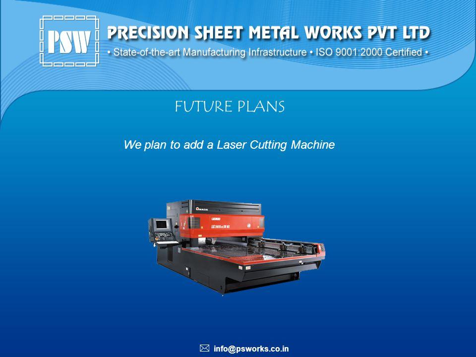 We plan to add a Laser Cutting Machine