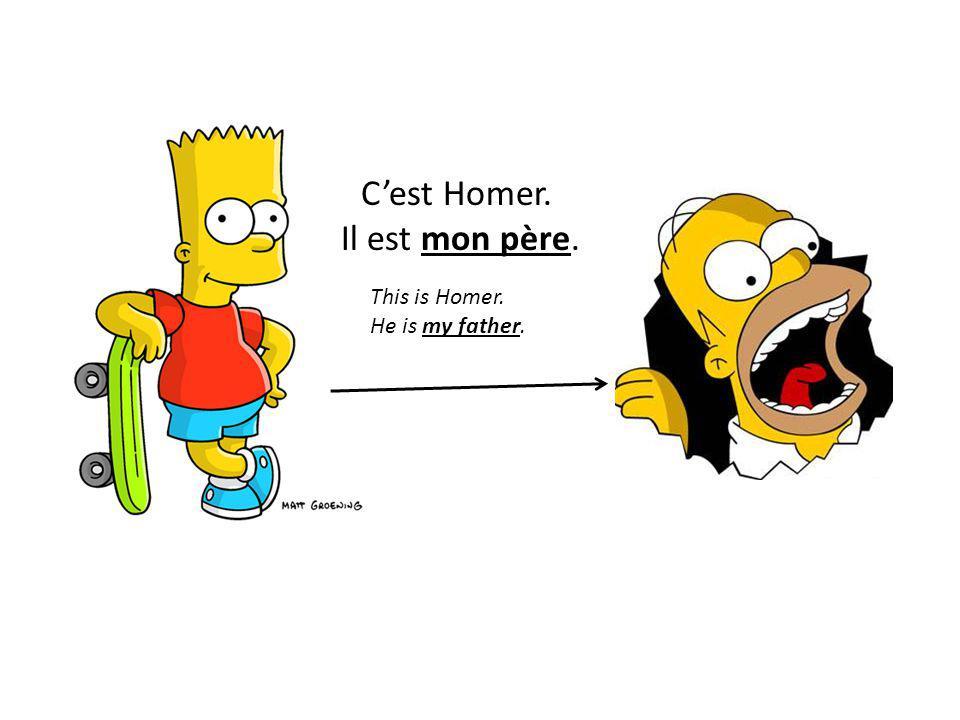 C'est Homer. Il est mon père. This is Homer. He is my father.