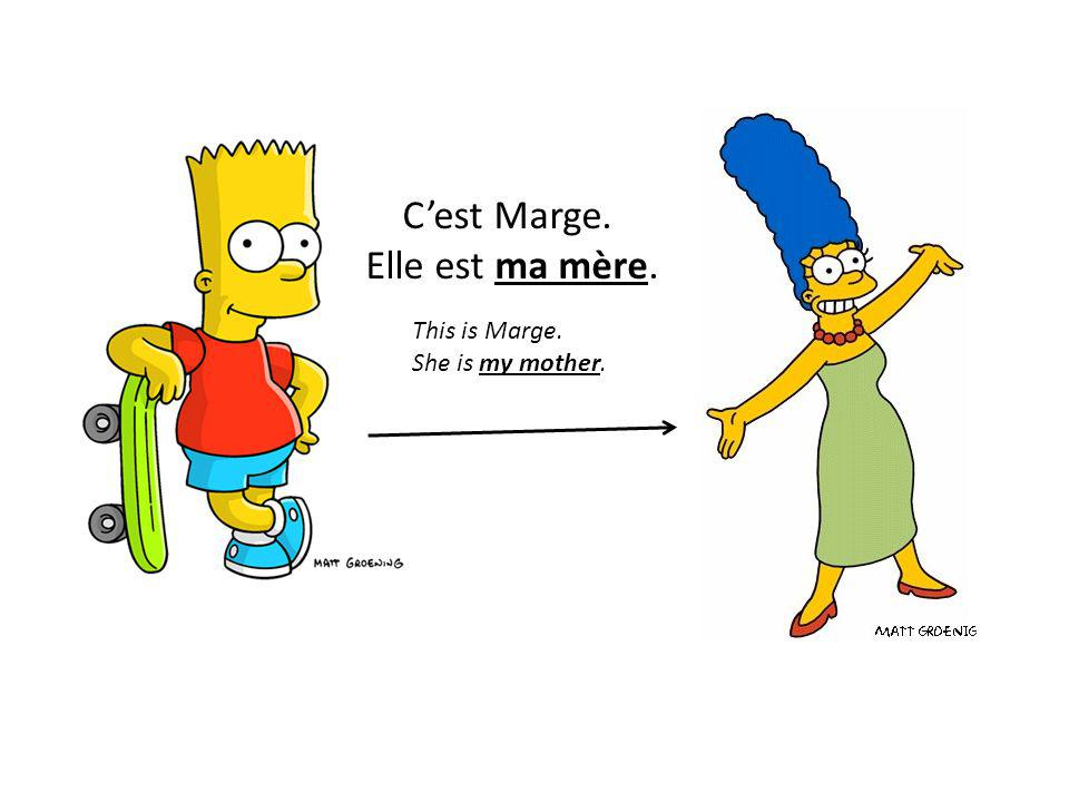 C'est Marge. Elle est ma mère. This is Marge. She is my mother.