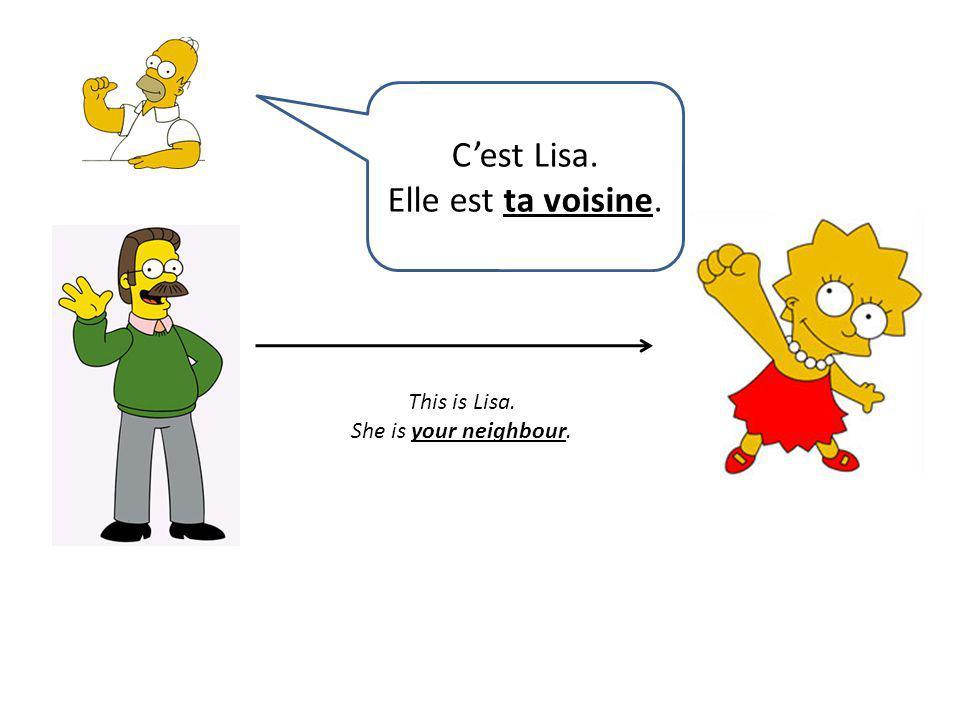 C'est Lisa. Elle est ta voisine. This is Lisa. She is your neighbour.
