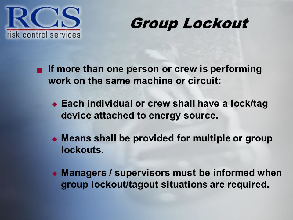 Group Lockout If more than one person or crew is performing work on the same machine or circuit: