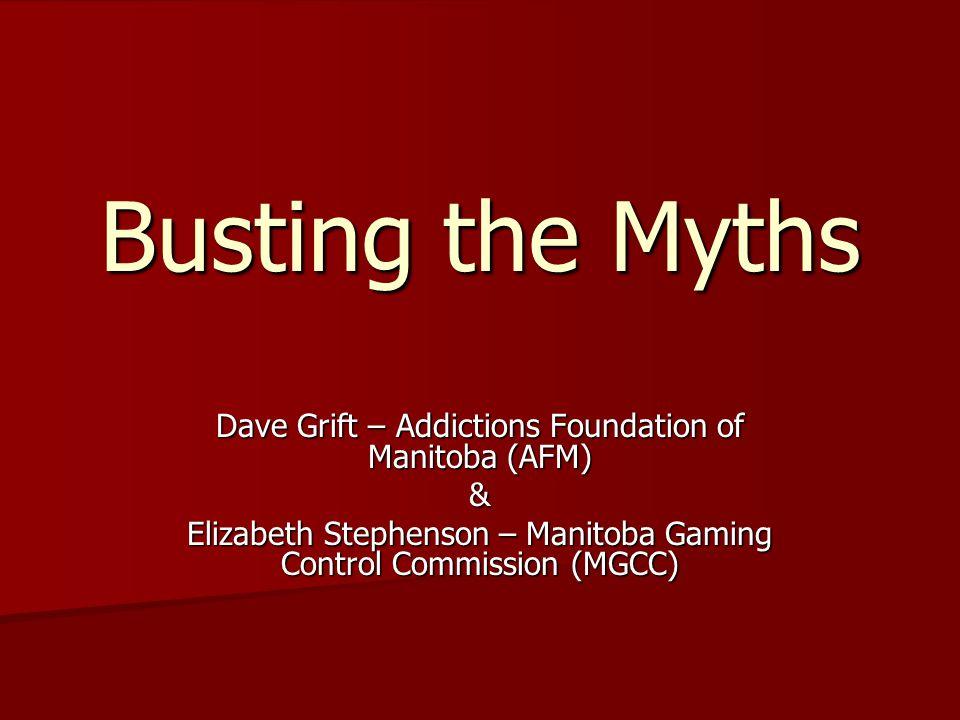 Busting the Myths Dave Grift – Addictions Foundation of Manitoba (AFM)