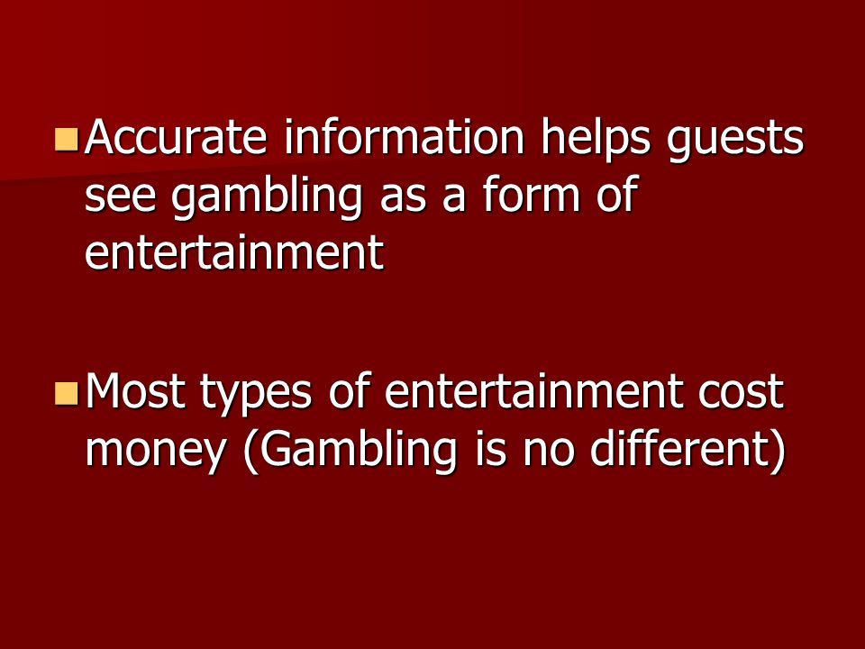 Accurate information helps guests see gambling as a form of entertainment