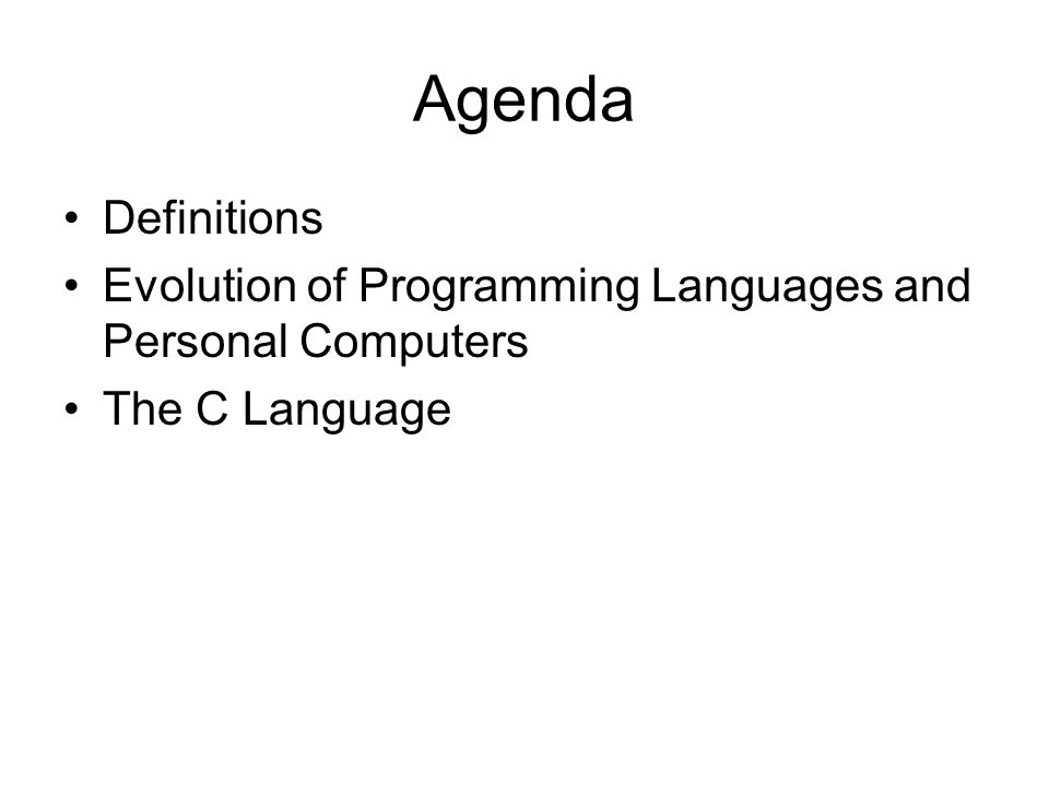 Agenda Definitions Evolution of Programming Languages and Personal Computers The C Language